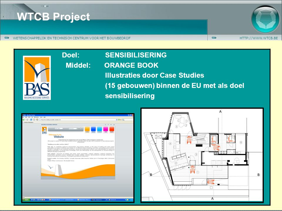 WETENSCHAPPELIJK EN TECHNISCH CENTRUM VOOR HET BOUWBEDRIJFHTTP://WWW.WTCB.BE Doel: SENSIBILISERING Middel: ORANGE BOOK Illustraties door Case Studies (15 gebouwen) binnen de EU met als doel sensibilisering WTCB Project