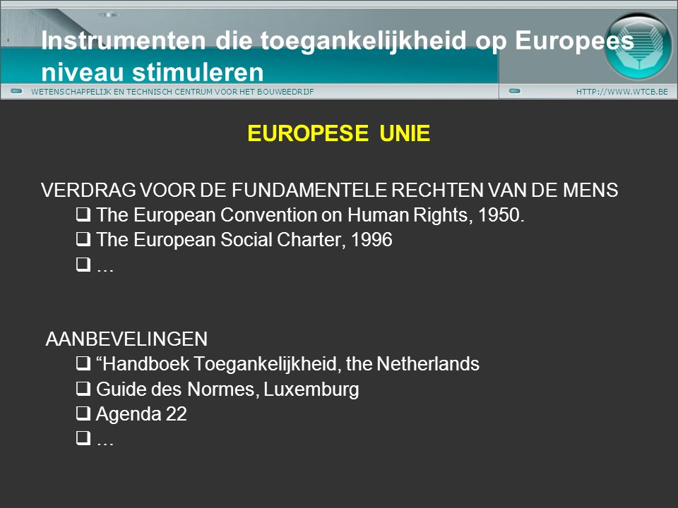WETENSCHAPPELIJK EN TECHNISCH CENTRUM VOOR HET BOUWBEDRIJFHTTP://WWW.WTCB.BE EUROPESE UNIE VERDRAG VOOR DE FUNDAMENTELE RECHTEN VAN DE MENS  The European Convention on Human Rights, 1950.