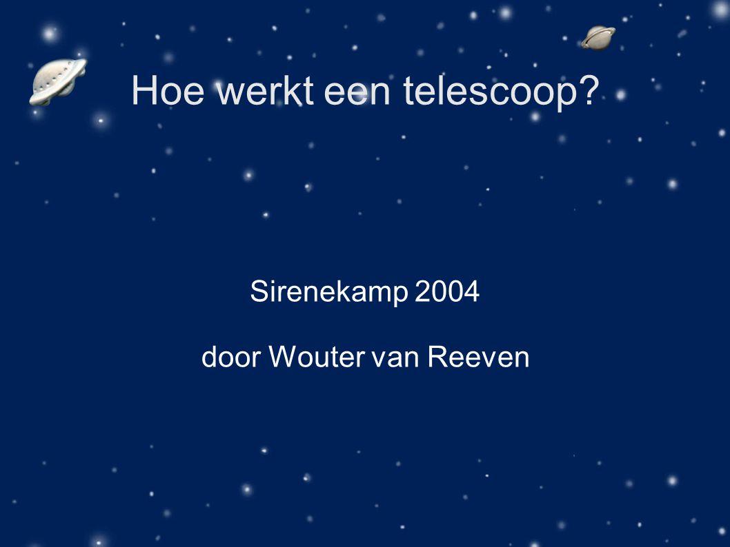 Hoe werkt een telescoop? Sirenekamp 2004 door Wouter van Reeven