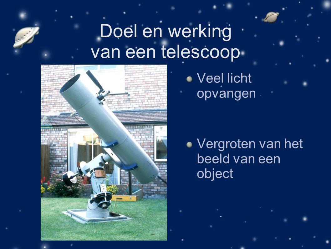 Doel en werking van een telescoop Veel licht opvangen Vergroten van het beeld van een object