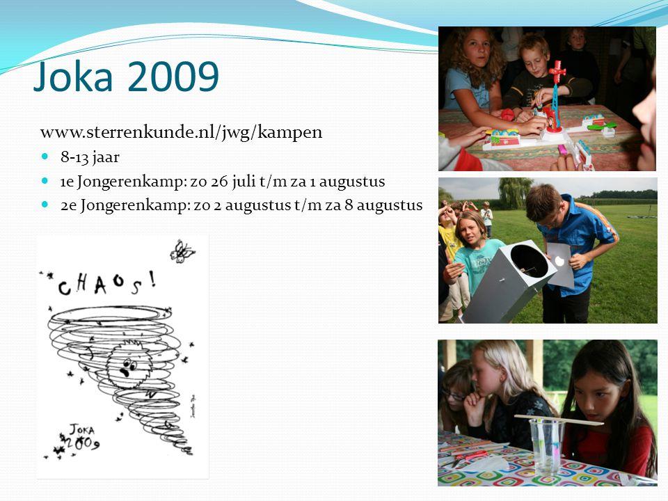 Joka 2009 www.sterrenkunde.nl/jwg/kampen 8-13 jaar 1e Jongerenkamp: zo 26 juli t/m za 1 augustus 2e Jongerenkamp: zo 2 augustus t/m za 8 augustus