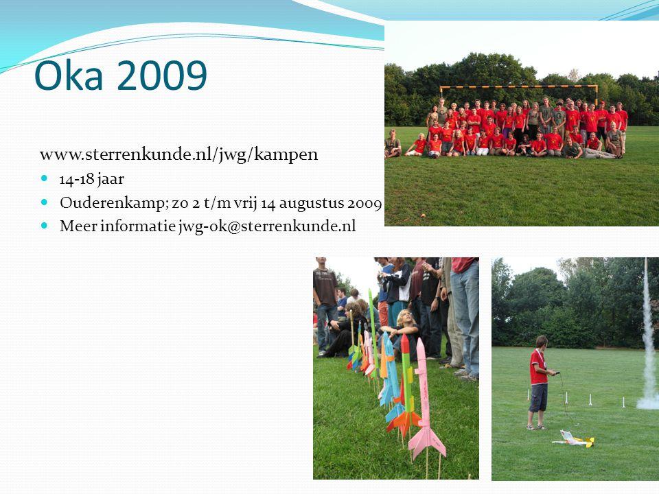 Oka 2009 www.sterrenkunde.nl/jwg/kampen 14-18 jaar Ouderenkamp; zo 2 t/m vrij 14 augustus 2009 Meer informatie jwg-ok@sterrenkunde.nl