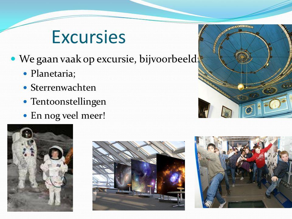Excursies We gaan vaak op excursie, bijvoorbeeld: Planetaria; Sterrenwachten Tentoonstellingen En nog veel meer!
