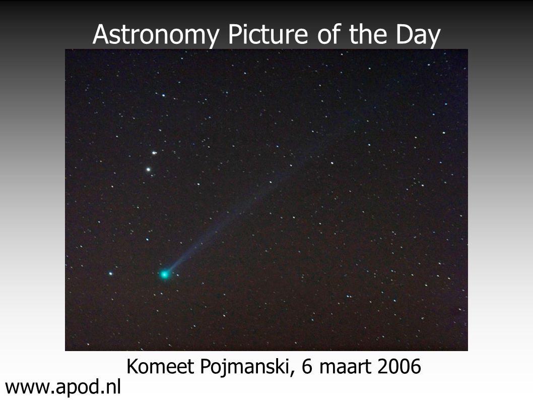 Astronomy Picture of the Day www.apod.nl Komeet Pojmanski, 6 maart 2006