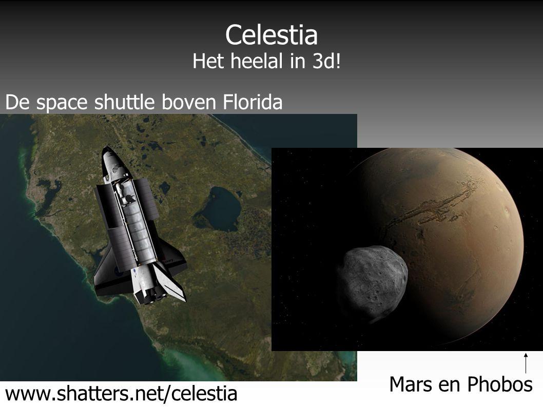 Celestia www.shatters.net/celestia De space shuttle boven Florida Mars en Phobos Het heelal in 3d!