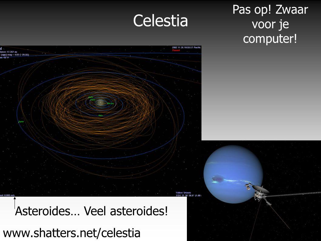 Celestia www.shatters.net/celestia Asteroides… Veel asteroides! Pas op! Zwaar voor je computer!