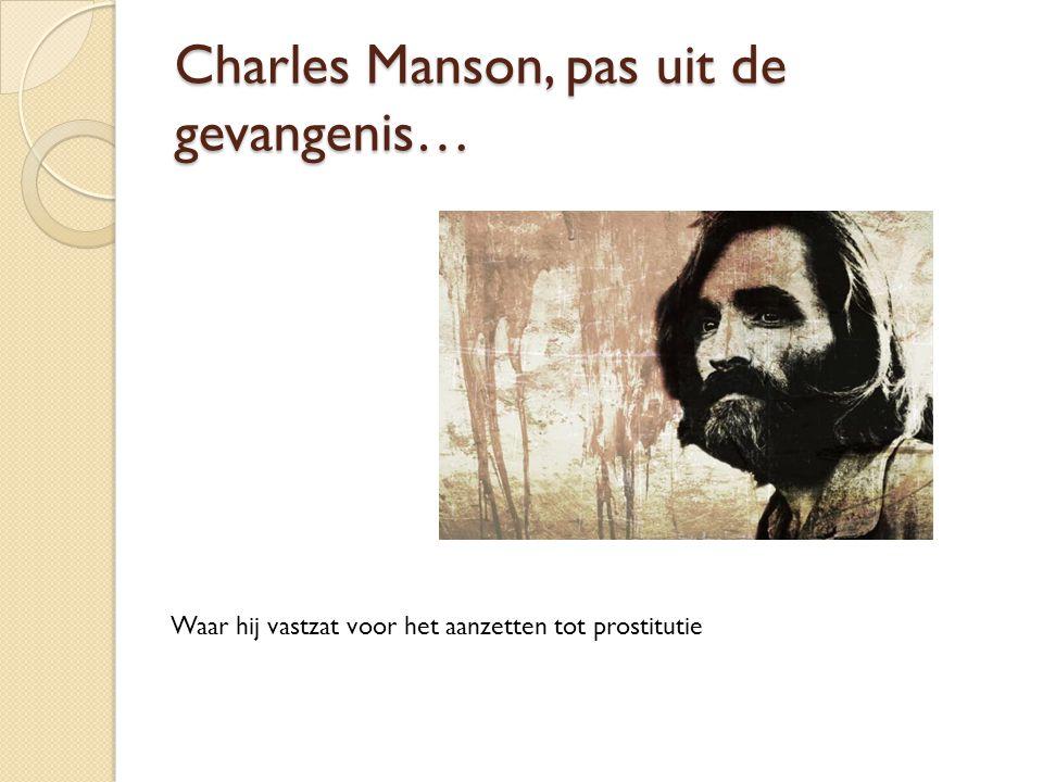 Charles Manson, pas uit de gevangenis… Waar hij vastzat voor het aanzetten tot prostitutie