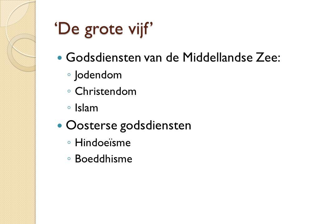 'De grote vijf' Godsdiensten van de Middellandse Zee: ◦ Jodendom ◦ Christendom ◦ Islam Oosterse godsdiensten ◦ Hindoeïsme ◦ Boeddhisme