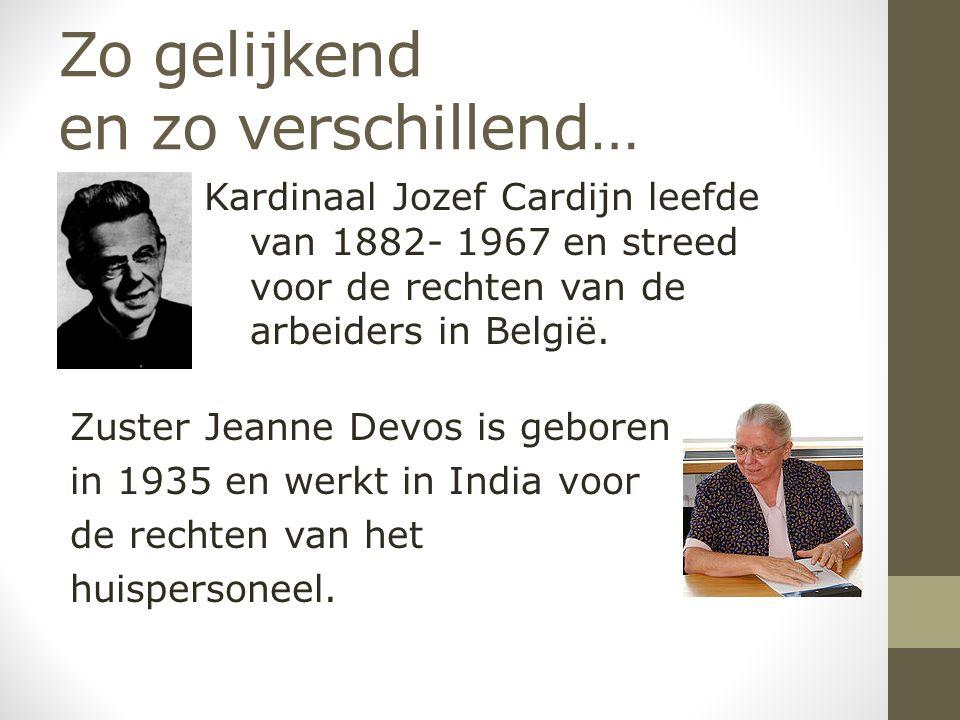 Zo gelijkend en zo verschillend… Kardinaal Jozef Cardijn leefde van 1882- 1967 en streed voor de rechten van de arbeiders in België.