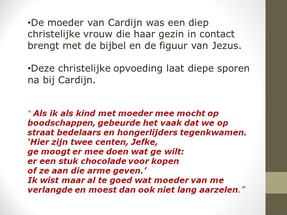 De moeder van Cardijn was een diep christelijke vrouw die haar gezin in contact brengt met de bijbel en de figuur van Jezus.