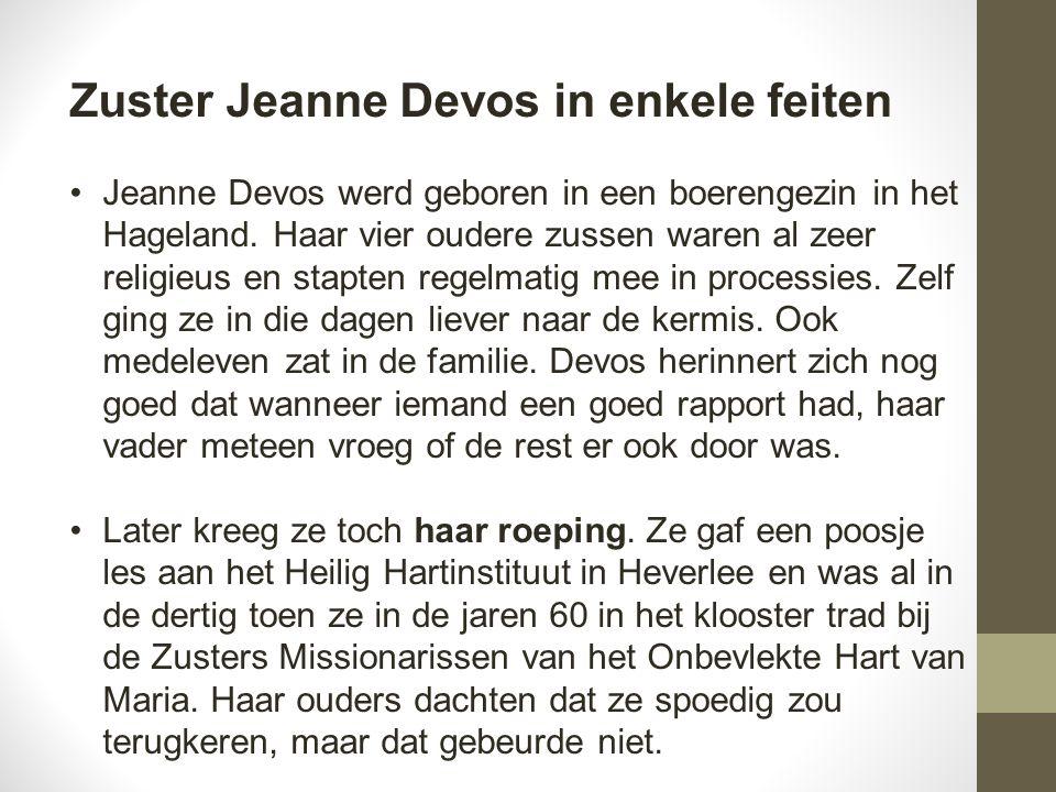 Zuster Jeanne Devos in enkele feiten Jeanne Devos werd geboren in een boerengezin in het Hageland.