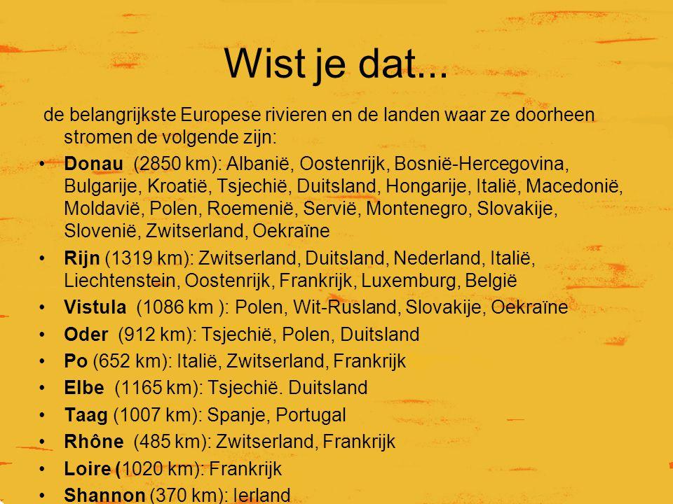 Wist je dat... de belangrijkste Europese rivieren en de landen waar ze doorheen stromen de volgende zijn: Donau (2850 km): Albanië, Oostenrijk, Bosnië