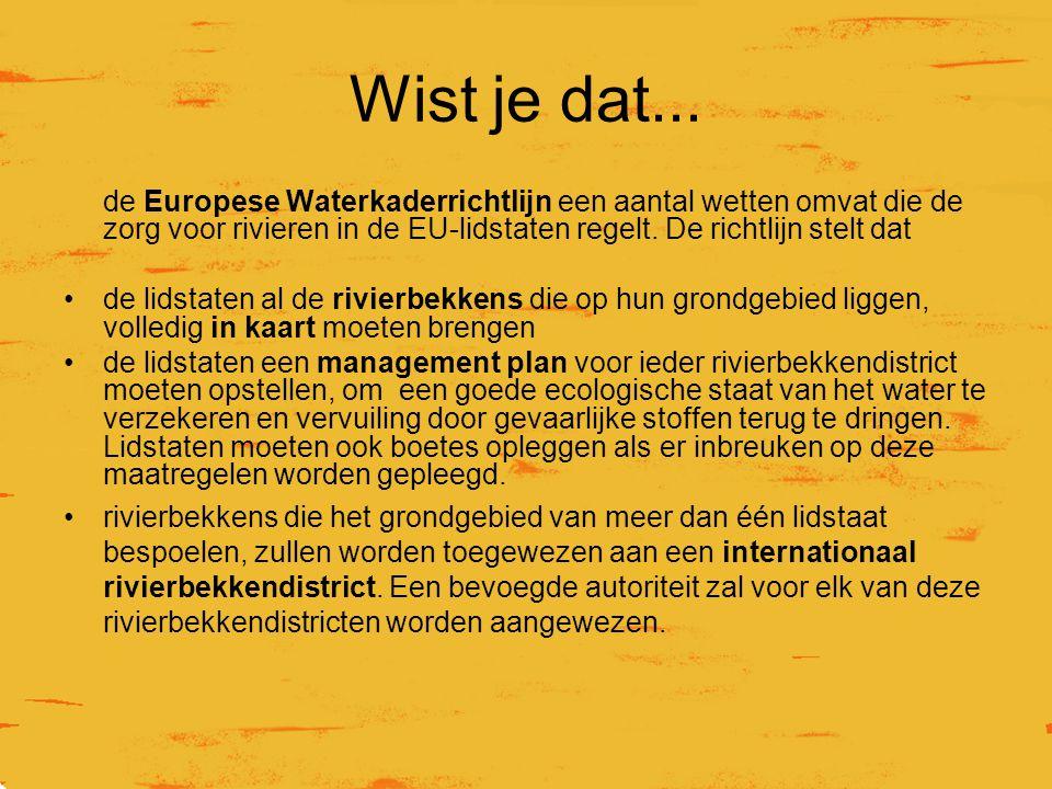 Wist je dat... de Europese Waterkaderrichtlijn een aantal wetten omvat die de zorg voor rivieren in de EU-lidstaten regelt. De richtlijn stelt dat de