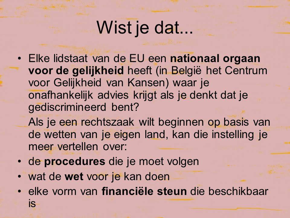 Wist je dat... Elke lidstaat van de EU een nationaal orgaan voor de gelijkheid heeft (in België het Centrum voor Gelijkheid van Kansen) waar je onafha