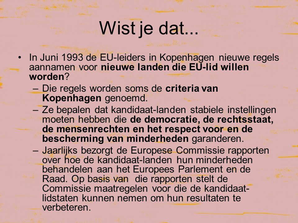 Wist je dat... In Juni 1993 de EU-leiders in Kopenhagen nieuwe regels aannamen voor nieuwe landen die EU-lid willen worden? –Die regels worden soms de