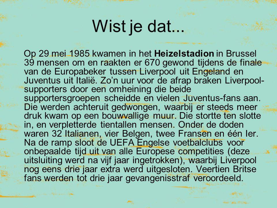Wist je dat... Op 29 mei 1985 kwamen in het Heizelstadion in Brussel 39 mensen om en raakten er 670 gewond tijdens de finale van de Europabeker tussen