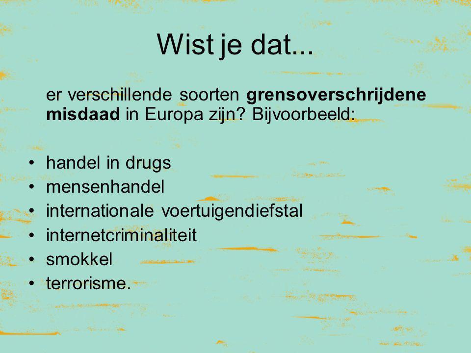 Wist je dat... er verschillende soorten grensoverschrijdene misdaad in Europa zijn? Bijvoorbeeld: handel in drugs mensenhandel internationale voertuig