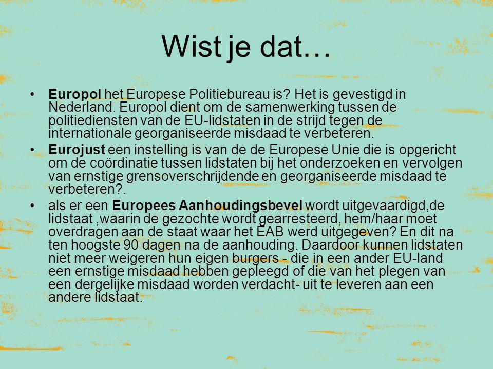 Wist je dat… Europol het Europese Politiebureau is? Het is gevestigd in Nederland. Europol dient om de samenwerking tussen de politiediensten van de E