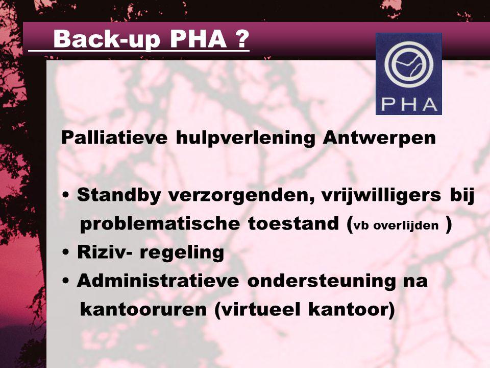 Palliatieve hulpverlening Antwerpen Standby verzorgenden, vrijwilligers bij problematische toestand ( vb overlijden ) Riziv- regeling Administratieve ondersteuning na kantooruren (virtueel kantoor) Back-up PHA