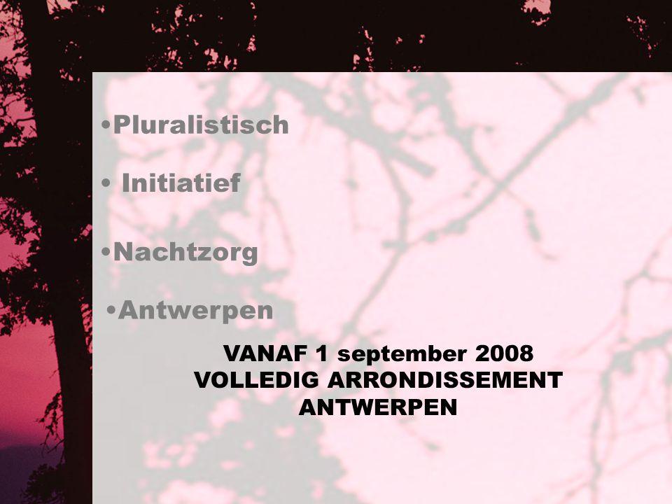 Pluralistisch Initiatief Nachtzorg VANAF 1 september 2008 VOLLEDIG ARRONDISSEMENT ANTWERPEN Antwerpen