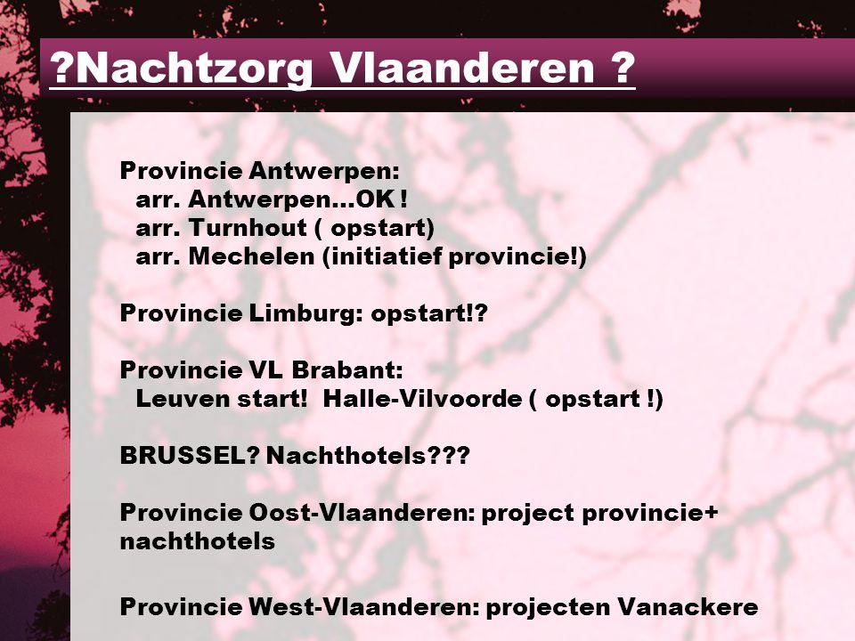Provincie Antwerpen: arr. Antwerpen…OK . arr. Turnhout ( opstart) arr.