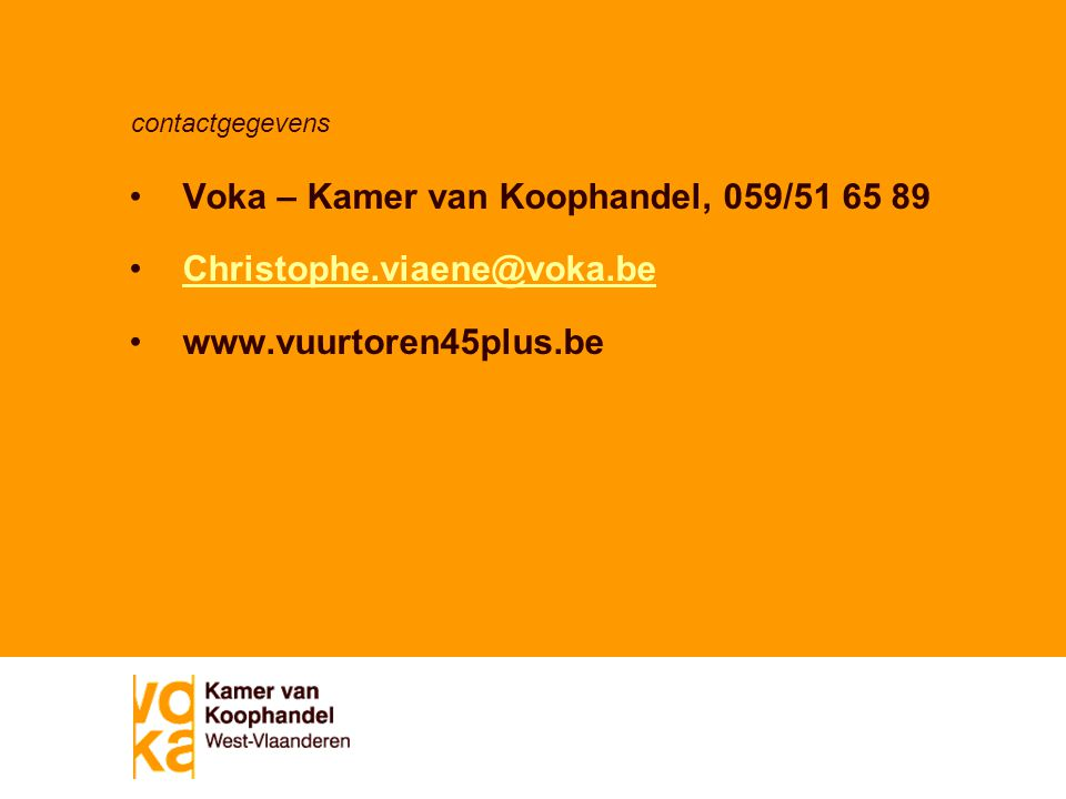 contactgegevens Voka – Kamer van Koophandel, 059/51 65 89 Christophe.viaene@voka.be www.vuurtoren45plus.be