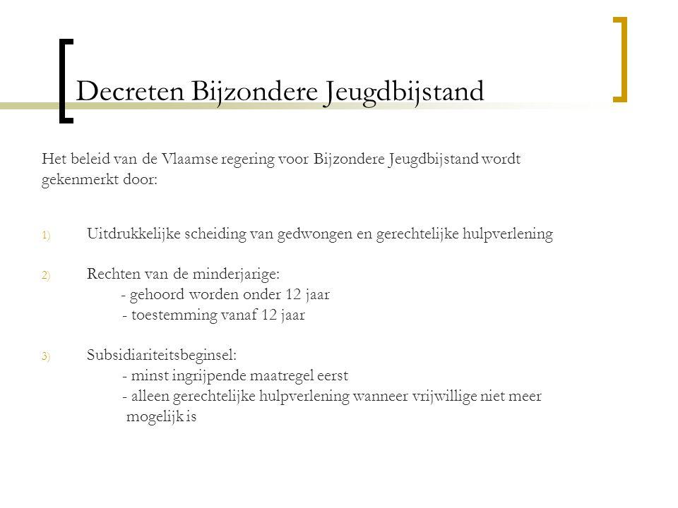 Decreten Bijzondere Jeugdbijstand Het beleid van de Vlaamse regering voor Bijzondere Jeugdbijstand wordt gekenmerkt door: 1) Uitdrukkelijke scheiding