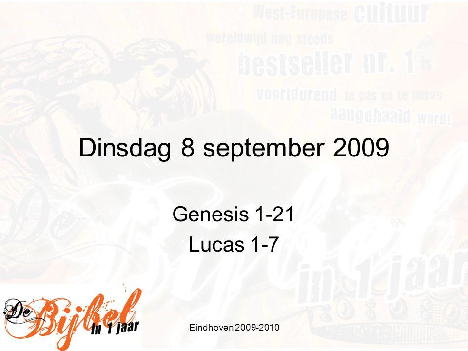 Eindhoven 2009-2010 Dinsdag 8 september 2009 Genesis 1-21 Lucas 1-7