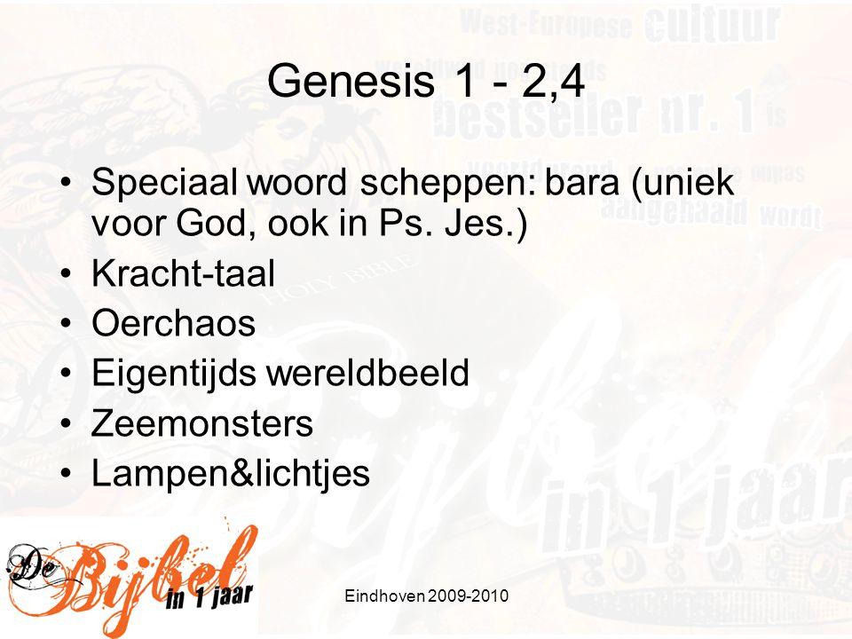 Eindhoven 2009-2010 Genesis 1 - 2,4 Speciaal woord scheppen: bara (uniek voor God, ook in Ps.