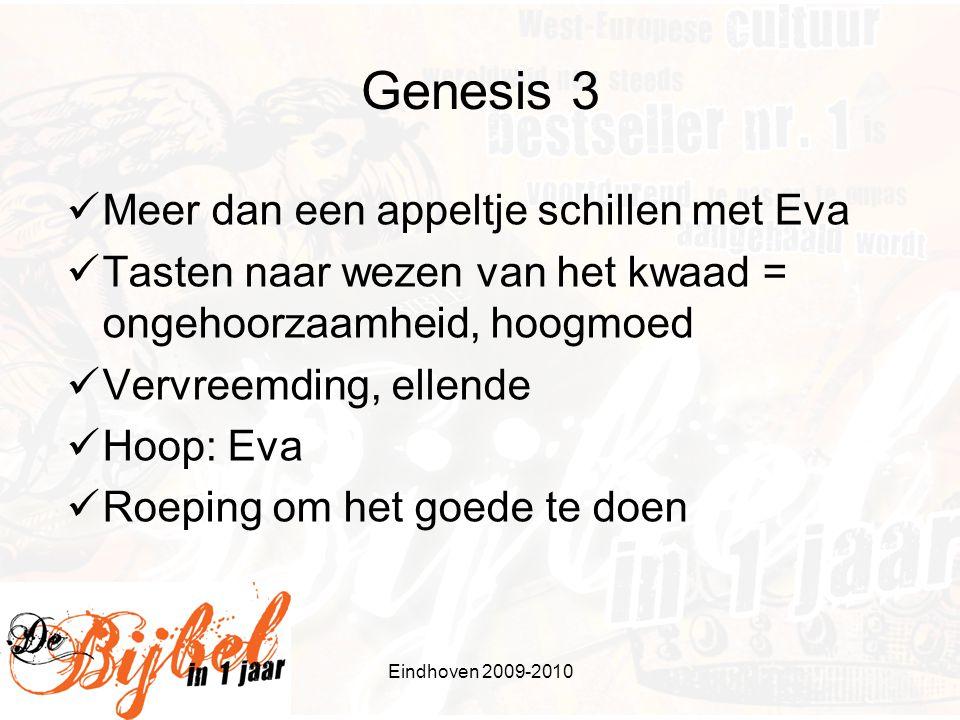 Eindhoven 2009-2010 Genesis 3 Meer dan een appeltje schillen met Eva Tasten naar wezen van het kwaad = ongehoorzaamheid, hoogmoed Vervreemding, ellende Hoop: Eva Roeping om het goede te doen
