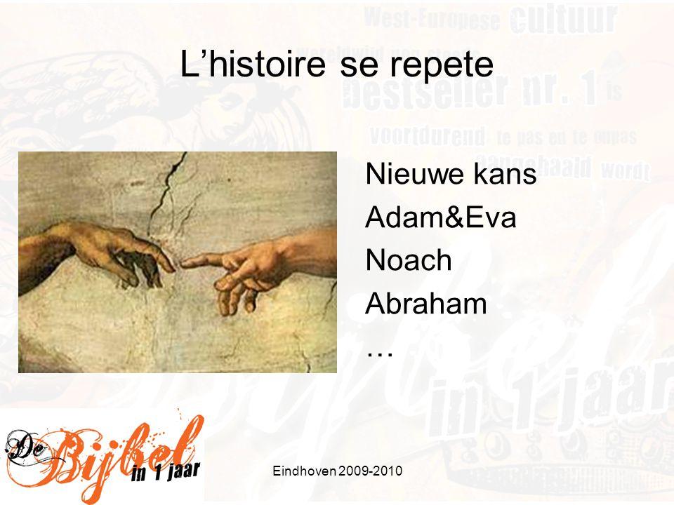 Eindhoven 2009-2010 L'histoire se repete Nieuwe kans Adam&Eva Noach Abraham …