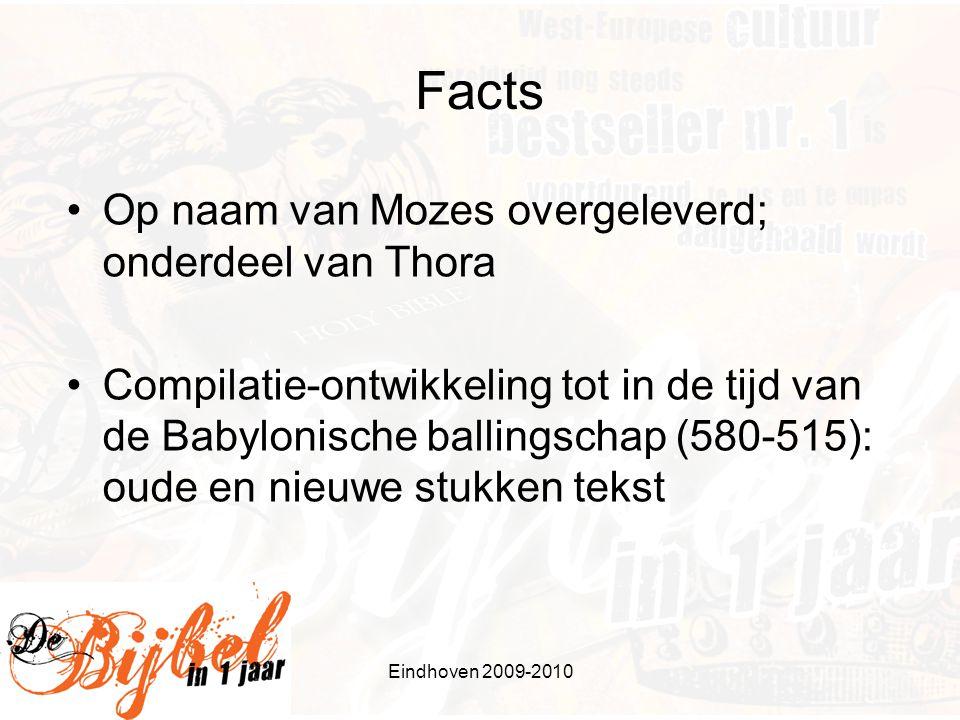 Eindhoven 2009-2010 Facts Op naam van Mozes overgeleverd; onderdeel van Thora Compilatie-ontwikkeling tot in de tijd van de Babylonische ballingschap (580-515): oude en nieuwe stukken tekst
