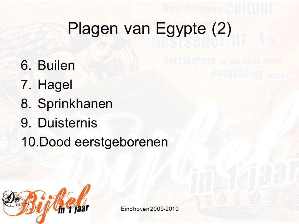 Plagen van Egypte (2) 6.Builen 7.Hagel 8.Sprinkhanen 9.Duisternis 10.Dood eerstgeborenen Eindhoven 2009-2010