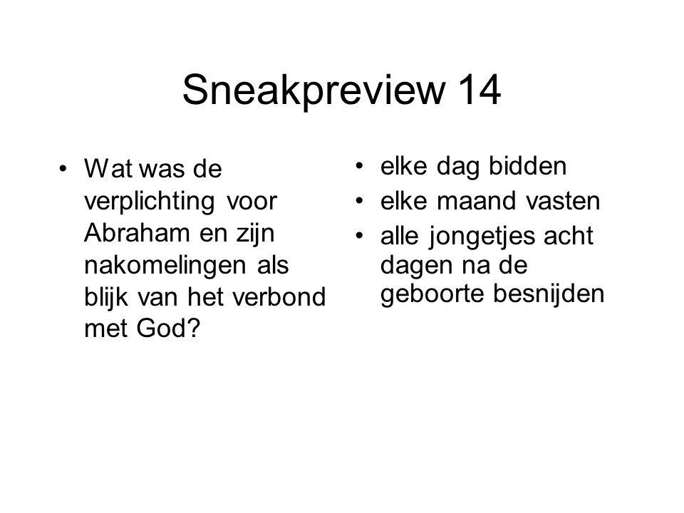 Sneakpreview 14 Wat was de verplichting voor Abraham en zijn nakomelingen als blijk van het verbond met God? elke dag bidden elke maand vasten alle jo