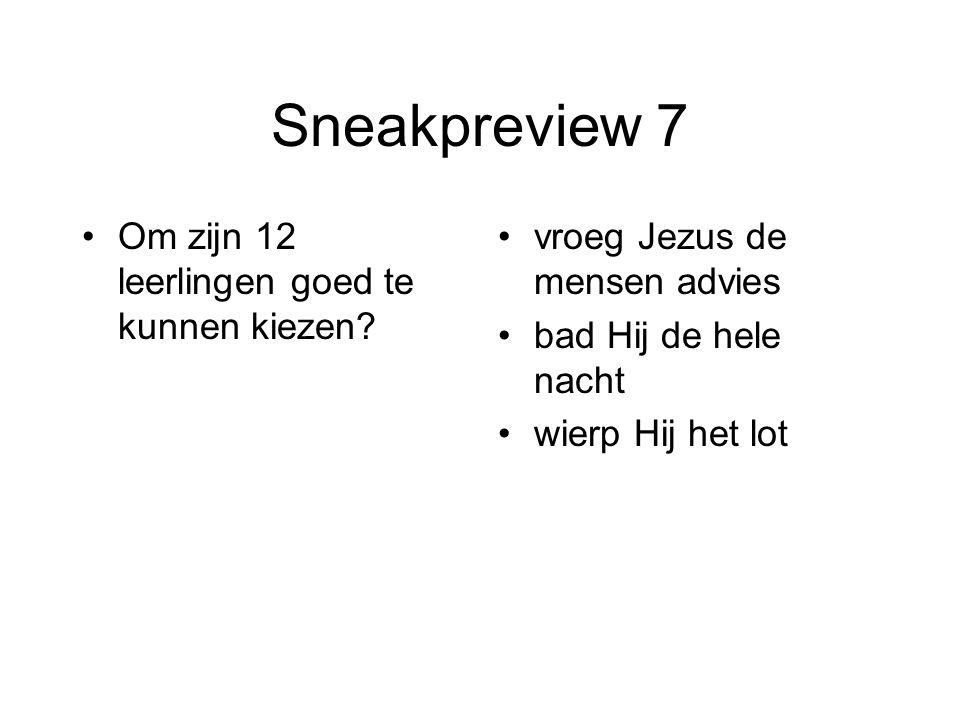 Sneakpreview 7 Om zijn 12 leerlingen goed te kunnen kiezen? vroeg Jezus de mensen advies bad Hij de hele nacht wierp Hij het lot