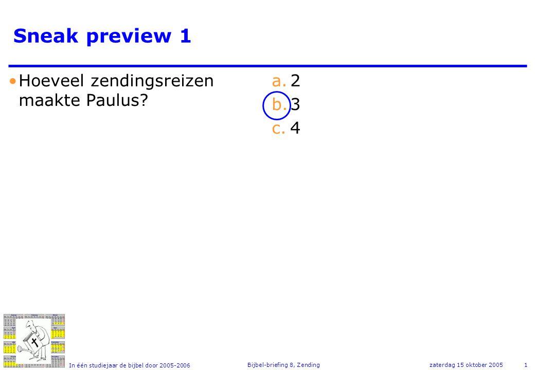 In één studiejaar de bijbel door 2005-2006 zaterdag 15 oktober 2005Bijbel-briefing 8, Zending1 Sneak preview 1 Hoeveel zendingsreizen maakte Paulus.