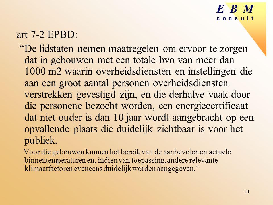 """E B M c o n s u l t 11 art 7-2 EPBD: """"De lidstaten nemen maatregelen om ervoor te zorgen dat in gebouwen met een totale bvo van meer dan 1000 m2 waari"""