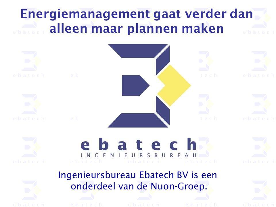 2 e b a t e c h I N G E N I E U R S B U R E A U Ingenieursbureau Ebatech is een onafhankelijk raadgevend ingenieursbureau op het gebied van Installatietechniek, Energieanalyse en Veiligheid