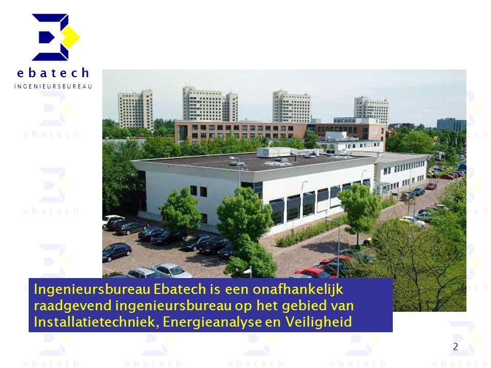2 e b a t e c h I N G E N I E U R S B U R E A U Ingenieursbureau Ebatech is een onafhankelijk raadgevend ingenieursbureau op het gebied van Installati