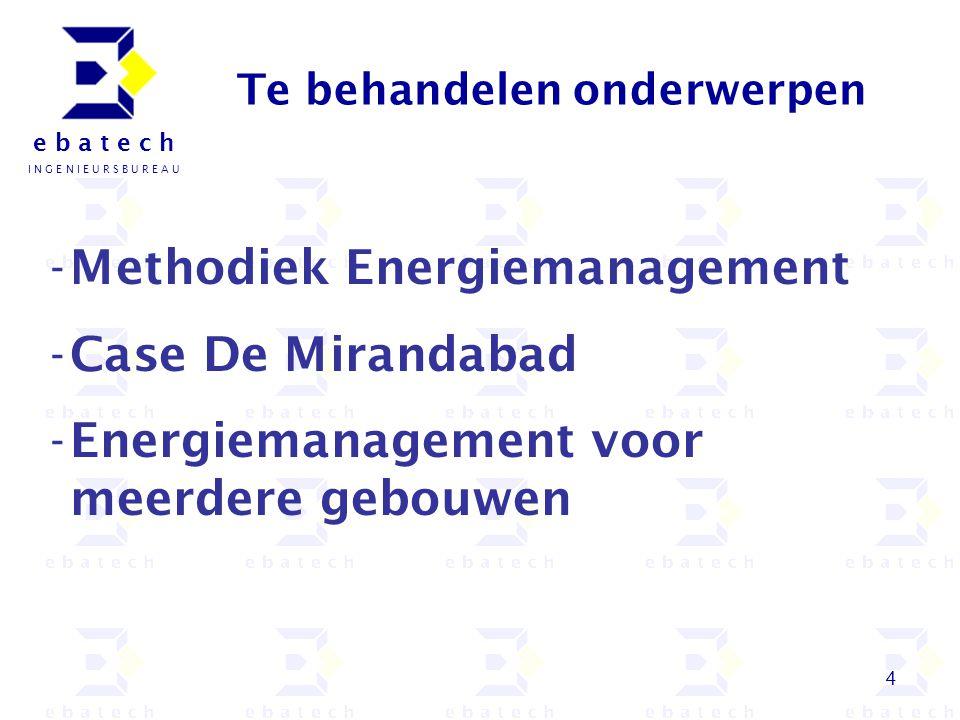 5 e b a t e c h I N G E N I E U R S B U R E A U Ebatech Energiemanagement inventarisatie monitoringsplan en plan energiebesparingsprojecten Go/no go tweede fase Eerste fase
