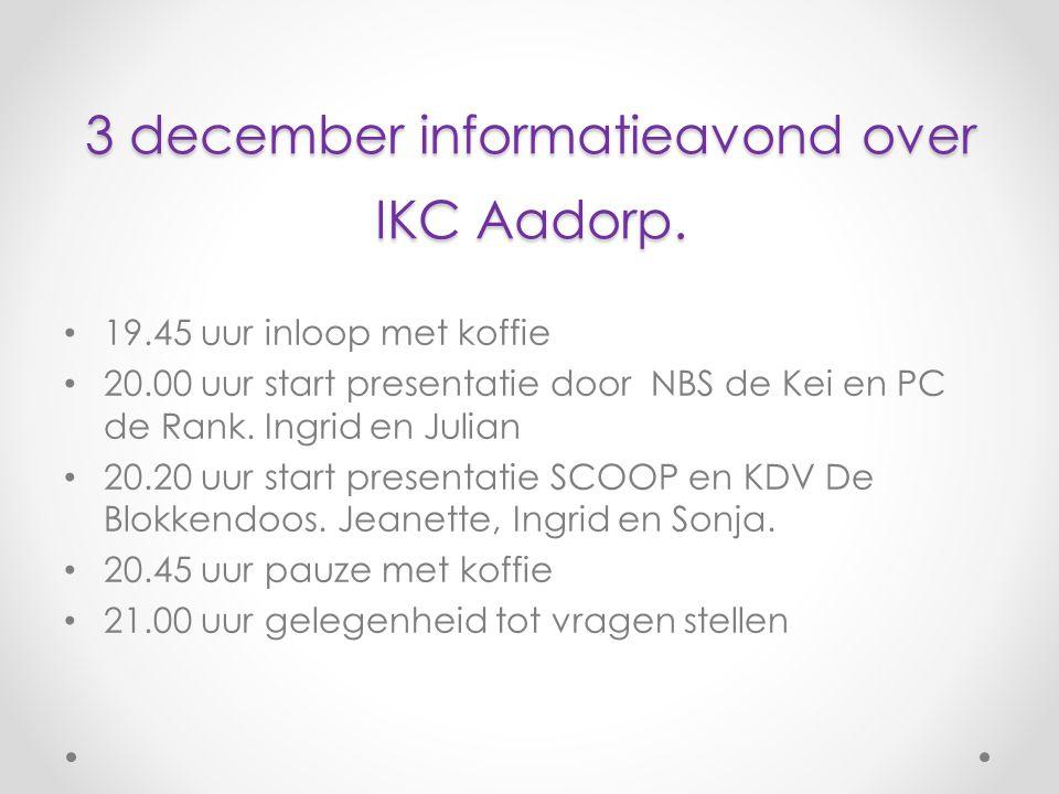 3 december informatieavond over IKC Aadorp. 19.45 uur inloop met koffie 20.00 uur start presentatie door NBS de Kei en PC de Rank. Ingrid en Julian 20