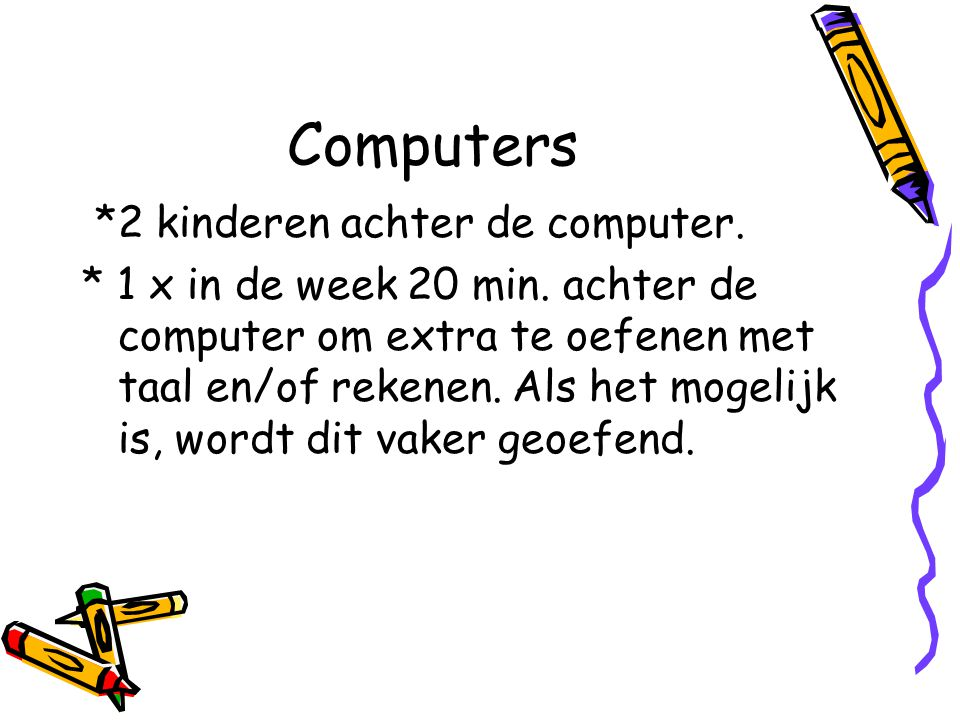 Computers *2 kinderen achter de computer.* 1 x in de week 20 min.