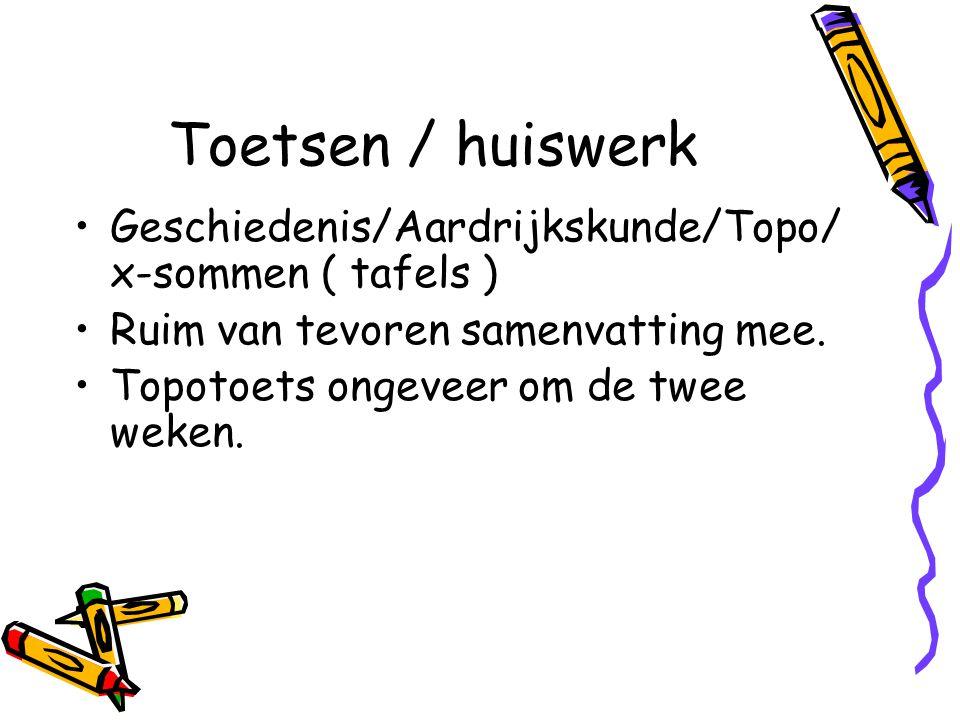 Toetsen / huiswerk Geschiedenis/Aardrijkskunde/Topo/ x-sommen ( tafels ) Ruim van tevoren samenvatting mee. Topotoets ongeveer om de twee weken.
