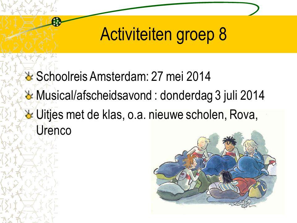 Activiteiten groep 8 Schoolreis Amsterdam: 27 mei 2014 Musical/afscheidsavond : donderdag 3 juli 2014 Uitjes met de klas, o.a. nieuwe scholen, Rova, U