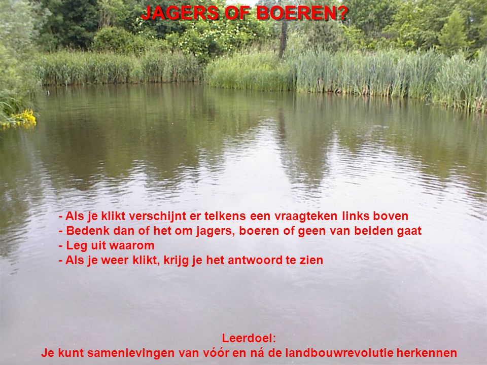 ? Antwoord: ……, want ……………………………………………………………………………………… JAGERS OF BOEREN?