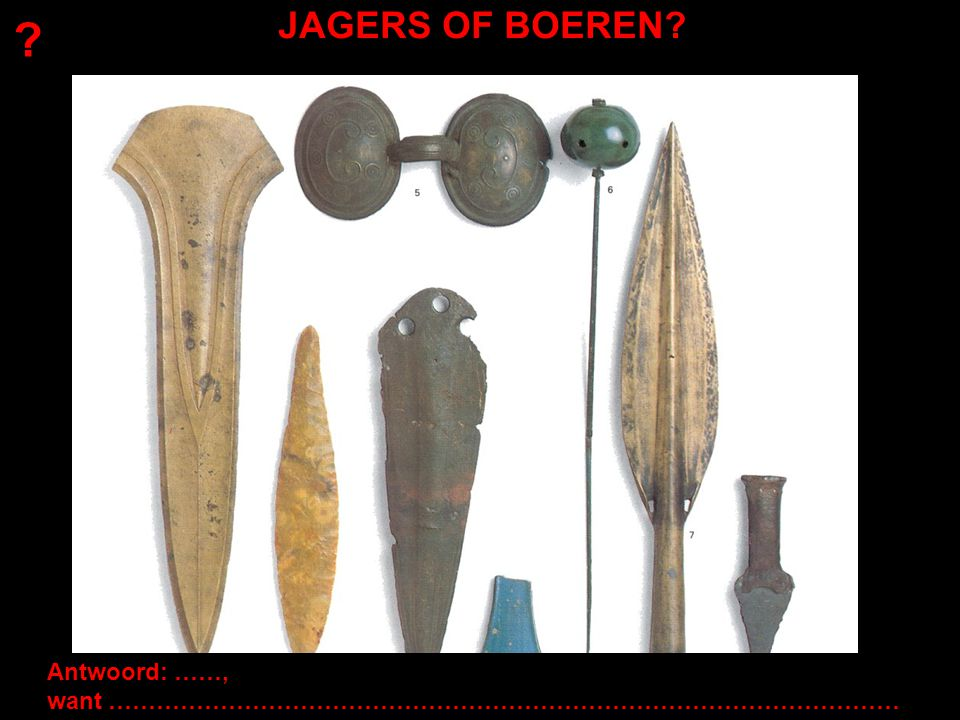 JAGERS OF BOEREN Antwoord: ……, want ………………………………………………………………………………………