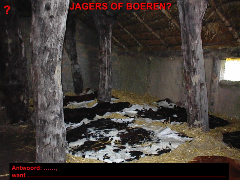 JAGERS OF BOEREN? ? Antwoord: ……, want ………………………………………………………………………………………