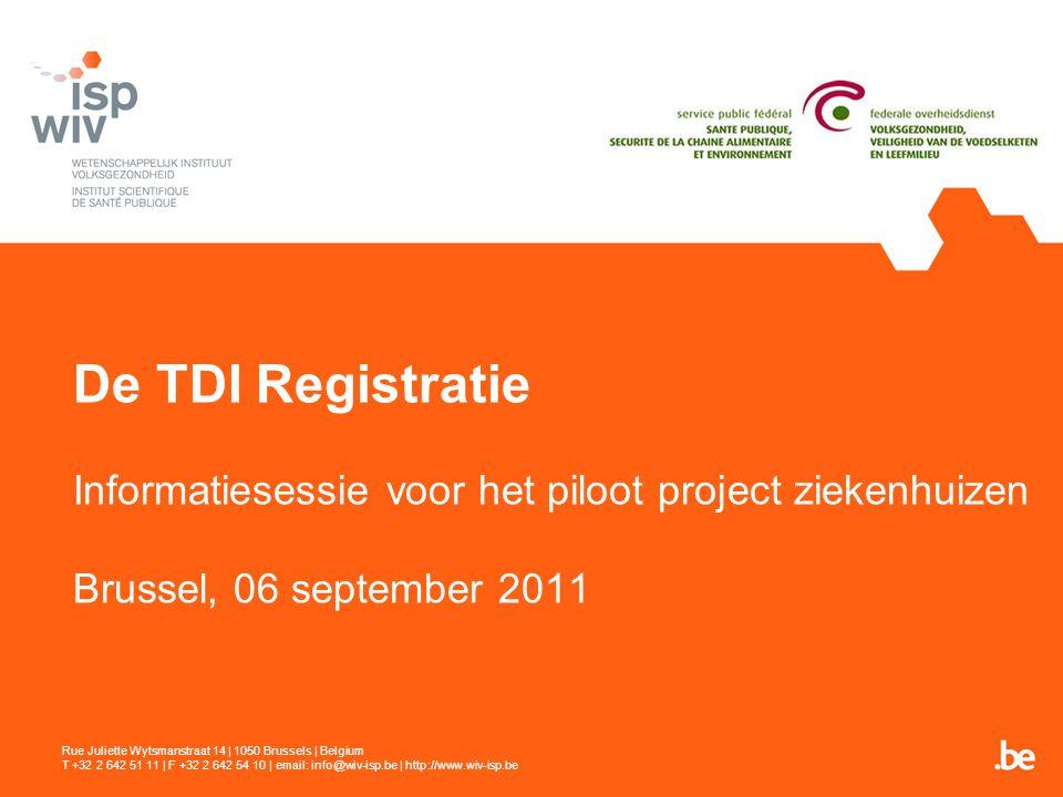 De TDI Registratie Informatiesessie voor het piloot project ziekenhuizen Brussel, 06 september 2011 Rue Juliette Wytsmanstraat 14 | 1050 Brussels | Be