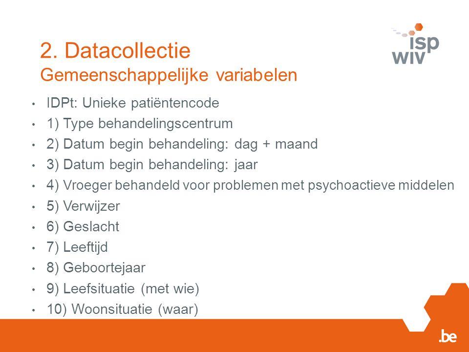 2. Datacollectie Gemeenschappelijke variabelen IDPt: Unieke patiëntencode 1) Type behandelingscentrum 2) Datum begin behandeling: dag + maand 3) Datum