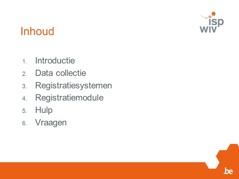 Inhoud 1. Introductie 2. Data collectie 3. Registratiesystemen 4. Registratiemodule 5. Hulp 6. Vraagen